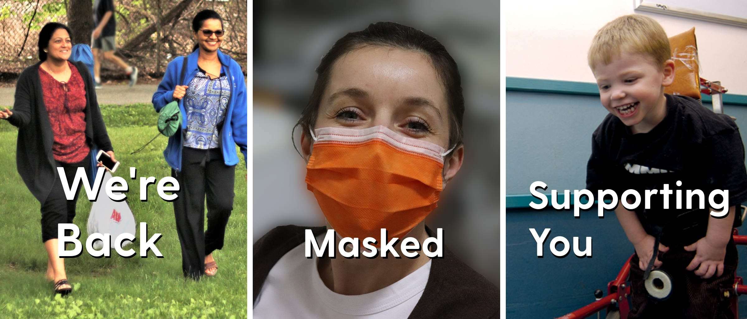 We're back; masked; supporting you